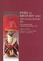 Dyes in History and Archaeology 19: Papers Presented at the 19th Meeting (Paperback)