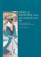 Dyes in History and Archaeology: Vol. 18: Papers Presented at the 18th Meeting, Brussels, 1999 (Paperback)
