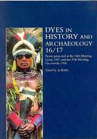 Dyes in History and Archaeology 16/17: Papers Presented at the 16th Meeting, Lyons, 1997, and the 17th Meeting, Greenwich, 1998 (Paperback)