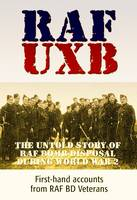 RAF / UXB: The Wartime Exploits of RAF Bomb Disposal Veterans (Paperback)