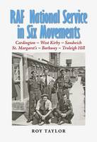 RAF National Service in Six Movements: A Conscript's Experiences in the RAF of the 1950s (Paperback)