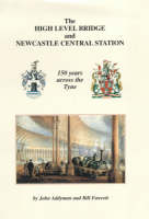The High Level Bridge and Newcastle Central Station: 150 Years Across the Tyne (Hardback)