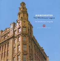 Manchester: The Warehouse Legacy: An Introduction and Guide - Informed Conservation (Paperback)