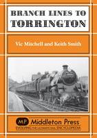Branch Lines to Torrington: from Barnstable to Halwill Junction - Branch Lines S. (Hardback)