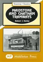 Maidstone and Chatham Tramways - Tramways Classics (Hardback)