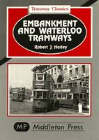 Embankment and Waterloo Tramways - Tramways Classics (Hardback)