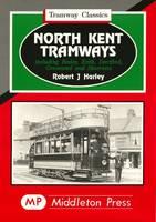 North Kent Tramways - Tramways Classics (Hardback)