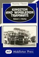 Kingston and Wimbledon Tramways - Tramways Classics (Hardback)