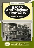 Ilford and Barking Tramways - Tramways Classics (Hardback)