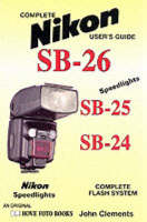 Complete Users' Guide: Nikon SB-24/25/26 Flash Systems (Paperback)
