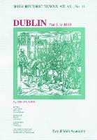 Dublin, part I, to 1610 - Irish Historic Towns Atlas 11 (Sheet map, folded)