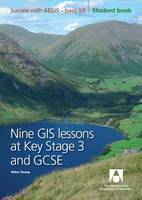 Nine GIS Lessons at KS3 and GCSE: Student Book - Success with AEGIS, Basic Kit (Paperback)