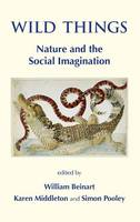 Wild Things: Nature and the Social Imagination (Hardback)