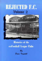 Rejected F.C.: v. 2: Histories of the Ex-football League Clubs (Paperback)