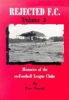 Rejected F.C.: v. 3: Histories of the Ex-football League Clubs (Hardback)