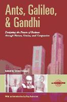 Ants, Galileo, and Gandhi: Designing the Future of Business through Nature, Genius, and Compassion (Paperback)
