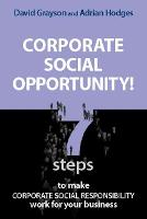 Corporate Social Opportunity!: Seven Steps to Make Corporate Social Responsibility Work for your Business (Hardback)