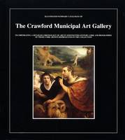 Illustrated Summary Catalogue of the Crawford Municipal Art Gallery: Incorporating a Detailed Chronology of Art in Nineteeth-century Cork and Biographies of Those Cork Artists Represented in the Collection (Hardback)