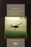 """I Learned About Flying from That: From the Pages of """"Pilot Magazine"""" (Hardback)"""