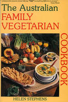 The Australian Family Vegetarian Cookbook: Quick-and-Easy, Kid Tempting, Sugarless and Eggless Wholefood Vegetarian Meals with Plenty of Non-Dairy, Non-Wheaten Recipes (Paperback)