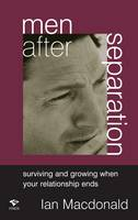 Men After Separation: Surviving and Growing When Your Relationship Ends (Paperback)