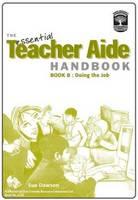 The Essential Teacher Aide Handbook: Doing the Job Bk. B - The Essential Teacher Aide Handbook 2 (Paperback)