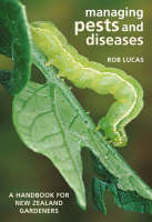 Managing Pests and Diseases: A Handbook for New Zealand Gardeners (Paperback)