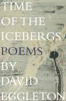 Time of the Icebergs: Poems by David Eggleton (Paperback)