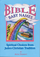 Bible Baby Names: Spiritual Choices from Judeo-Christian Tradition (Paperback)