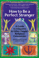 How to be a Perfect Stranger: Vol 2: A Guide to Etiquette in Other People's Religious Ceremonies (Hardback)
