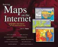 Serving Maps on the Internet: Geographic Information on the World Wide Web (Paperback)