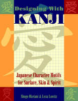 Designing with Kanji: Japanese Character Motifs for Surface, Skin & Spirit (Paperback)