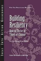 Building Resiliency: How to Thrive in Times of Change - J-B CCL (Center for Creative Leadership) (Paperback)