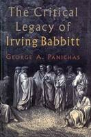The Critical Legacy of Irving Babbitt: An Appreciation (Hardback)