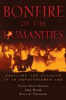 Bonfire of the Humanities: Rescuing the Classics in an Impoverished Age (Hardback)