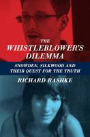 The Whistleblower's Dilemma: Snowden, Silkwood And Their Quest For the Truth (Paperback)