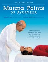 Marma Points of Ayurveda: The Energy Pathways for Healing Body, Mind & Consciousness with a Comparison to Traditional Chinese Medicine (Paperback)