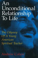 An Unconditional Relationship to Life: The Odyssey of a Young American Spiritual Teacher (Paperback)