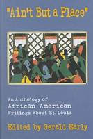 Ain't But a Place: Anthology of African American Writings About St.Louis (Paperback)
