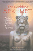 The Goddess Sekhmet: Psycho-Spiritual Exercises of the Fifth Way (Hardback)