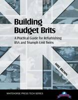Building Budget Brits: A Practical Guide for Refurbishing BSA and Triumph Unit Twins (Paperback)
