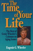 The Time of Your Life: The Best of Genie Wheeler's Columns on Aging Issues (Paperback)