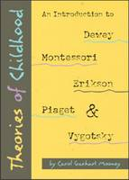 Theories of Childhood: An Introduction to Dewey, Montessori, Erickson, Piaget and Vygotsky (Paperback)