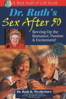 Dr. Ruth's Sex After 50: Revving Up the Romance, Passion & Excitement (Paperback)