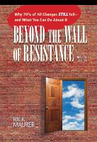 Beyond the Wall of Resistance: Why 70% of All Changes Still Fail - And What You Can Do About it (Paperback)