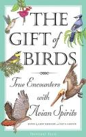 The Gift of Birds: True Encounters with Avian Spirits - Travelers' Tales Guides (Paperback)