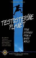 Testosterone Planet: True Stories from a Man's World - Travelers' Tales Guides (Paperback)