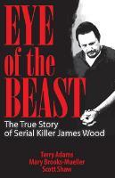 Eye of the Beast: The True Story of Serial Killer James Wood (Paperback)