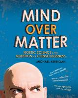 Mind Over Matter: Noetic Science and the Question of Consciousness (Paperback)