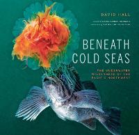 Beneath Cold Seas: The Underwater Wilderness of the Pacific Northwest (Hardback)